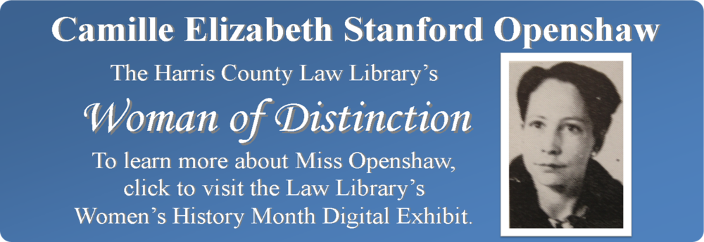 "Click to visit the Harris County Law Library's digital exhibit titled ""Camille Elizabeth Stanford Openshaw: Woman of Distinction."""