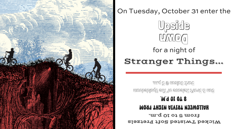 On Tuesday, October 31Enter The Upsidedown for a night of stranger things.png