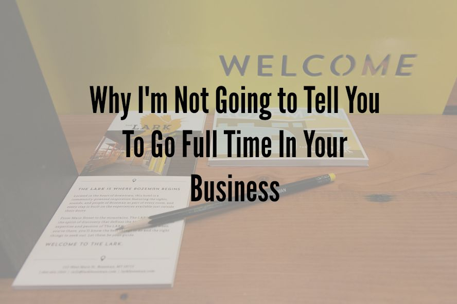 Notes from My Desk: Why I Won't Tell You To Go Full-Time