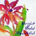 Bright, Bold, Beautiful