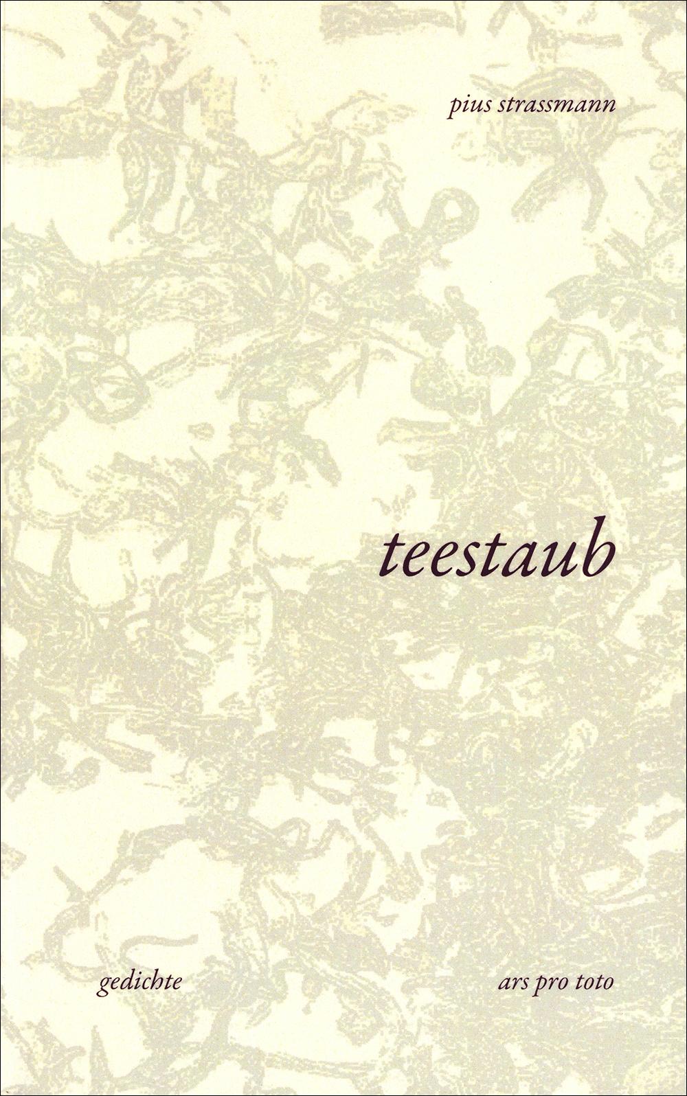teestaub gedichte aus den jahren 2004 - 2008  oft sehr kurze, kristalline texte, sorgfältig gestaltet von christof huber  fr. 25.90 oder etwas preisgünstiger in der hirschmatt-buchhandlung  isbn 978-3-033-01919-5