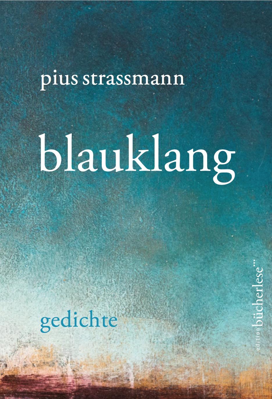 blauklang  gedichte Hardcover, Leseband ca. 128 Seiten fr. 28.-/Euro 27.-  ISBN 978-3-9524082-8-5