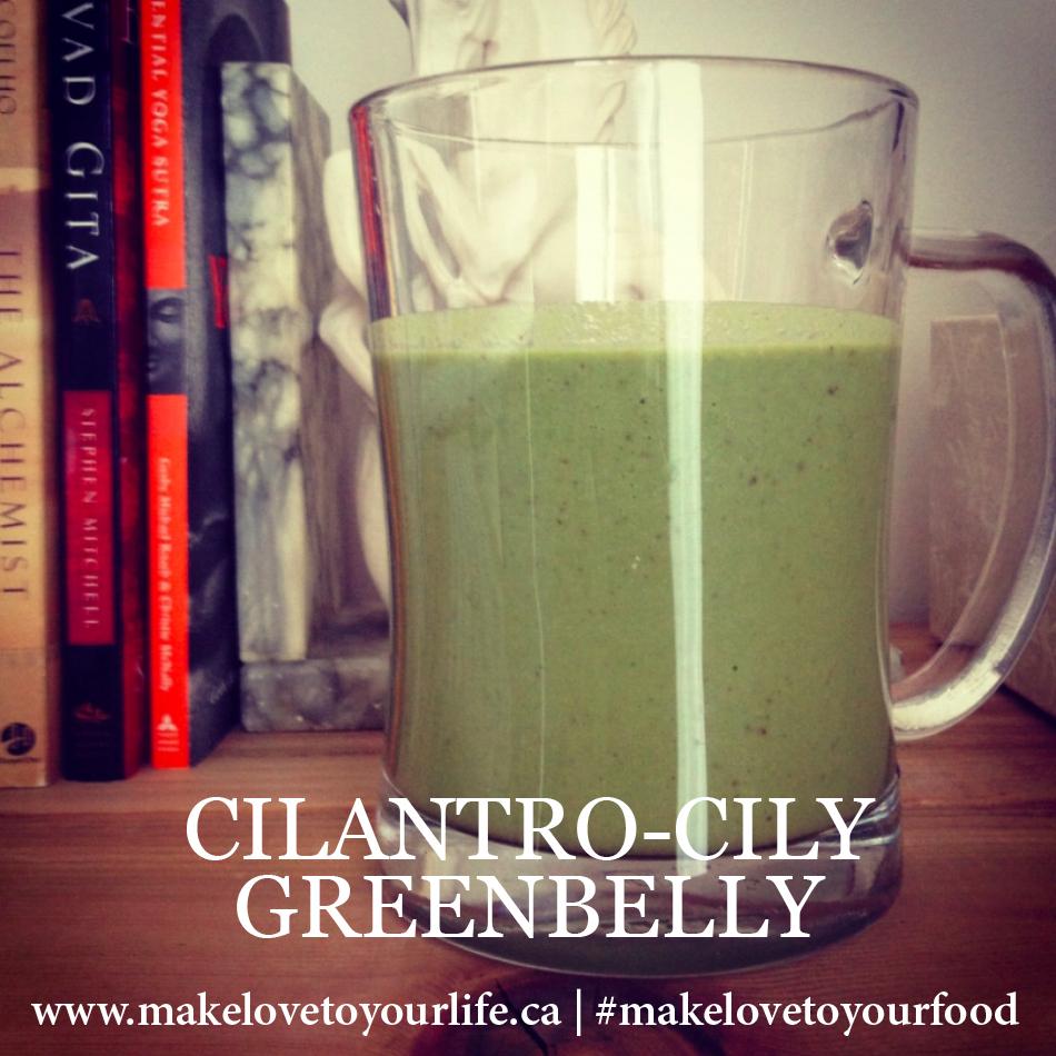 Cilantro-cily GreenBelly | MakeLoveToYourLife.ca