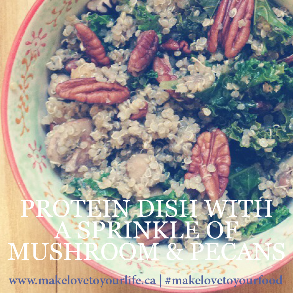 Protein Dish With A Sprinkle Of Mushrooms & Pecans | MakeLoveToYourLife.ca
