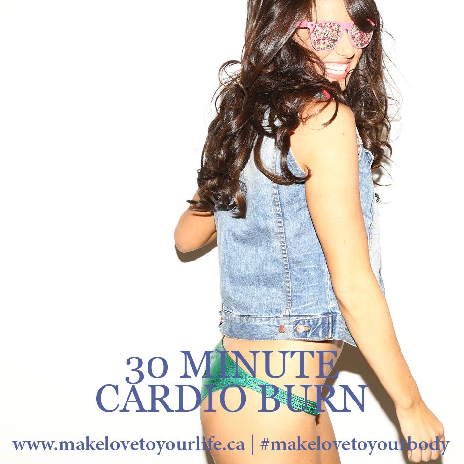 30 Minute Cardio Burn | MakeLoveToYourLife.ca