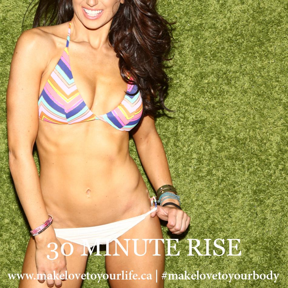 30 Minute Rise | MakeLoveToYourLife.ca