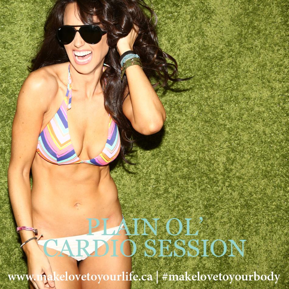 Plain Ol' Cardio Session | MakeLoveToYourLife.ca