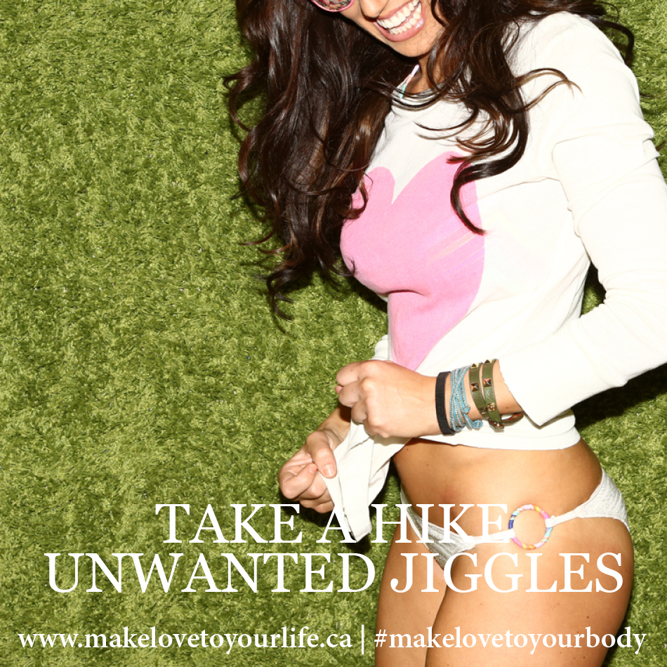Take A Hike Unwanted Jiggles | MakeLoveToYourLife.ca