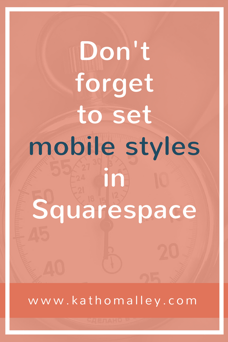 Always Remember to Style your Mobile Settings in Squarespace.