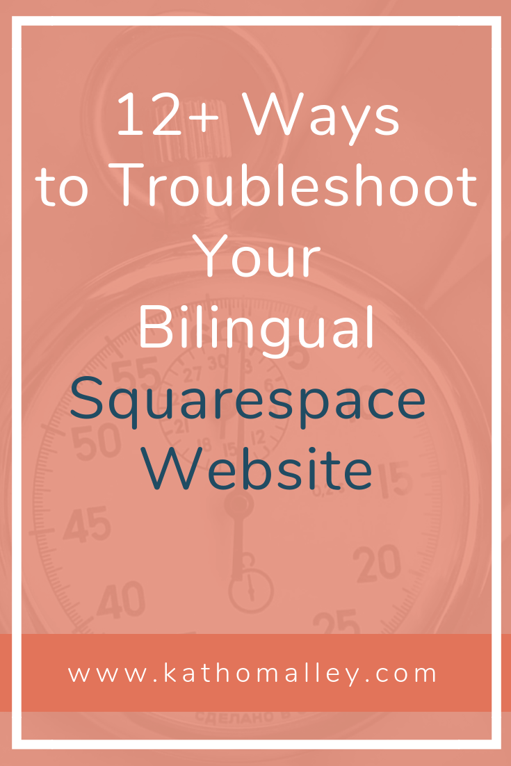 12 + Ways to Troubleshoot YOur Bilingual Squarespace Website