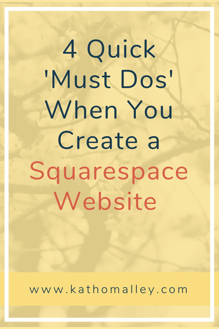 4 Quick Must Dos When You Create a Squarespace Website