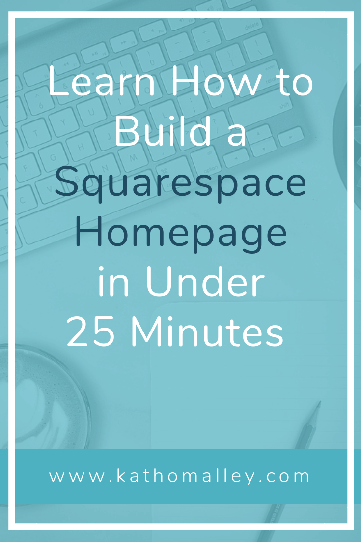 Learn How to Build a Squarespace Homepage in Under 25 Minutes