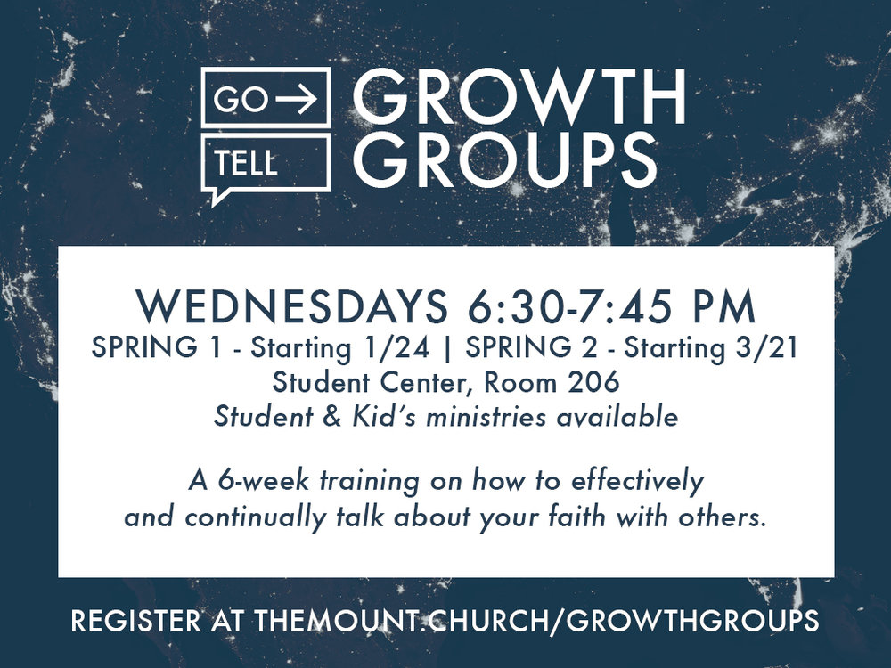 "GO TELL Growth Groups - As Christ followers we have all been called to ""go tell"".  So no more excuses, come and learn how you can live a ""go tell"" life.Sign-up today for one of our Spring trainings."