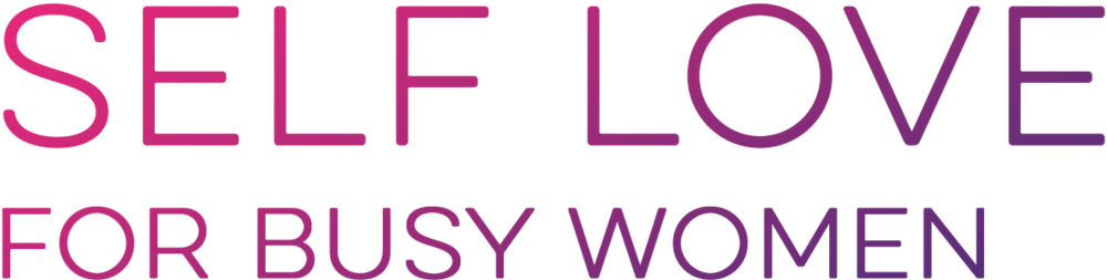 Self Love for Busy Women