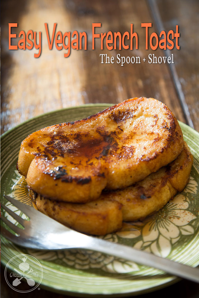 Easy Vegan French Toast from The Spoon + Shovel