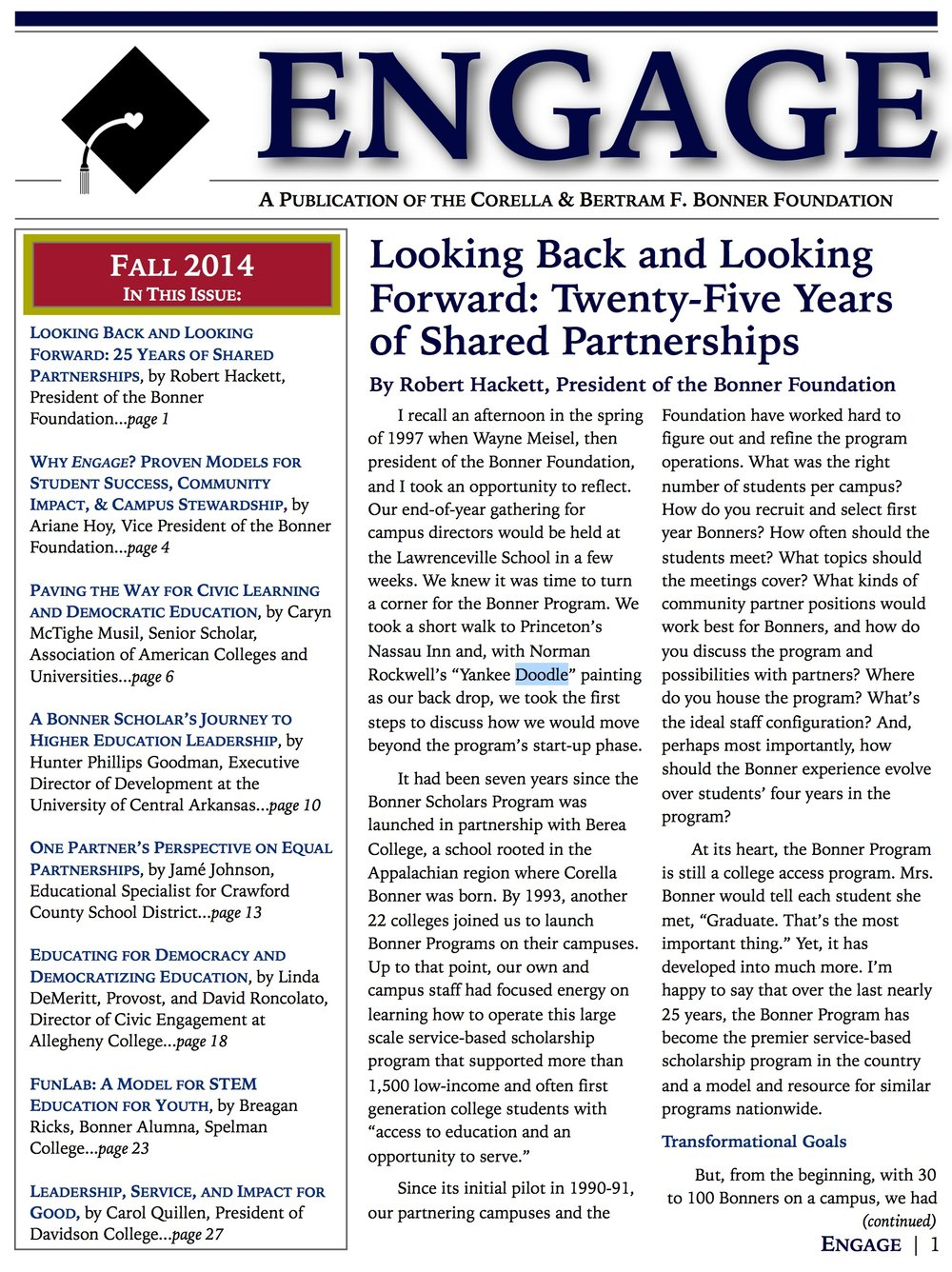 This online publication featured articles from a number of different authors reflecting on the accomplishments and emerging new directions of the Bonner Program's work and civic engagement on campuses. The issue highlights a number of ways in which community engagement has begun to reshape undergraduate education.