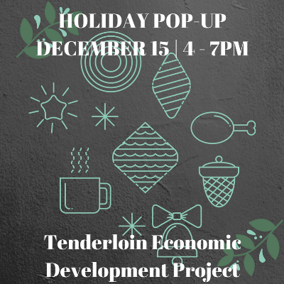 The Tenderloin Economic Development Project will host a retail pop-up fair for the holidays. Shop local!