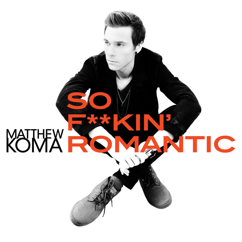 Matthew-Koma_SoFuckinRomantic_FINAL2.jpg