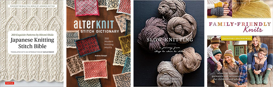 1.  Japanese Knitting Stitch Bible  2.  AlterKnit Stitch Dictionary  3.  Slow Knitting  4.  Family-Friendly Knits