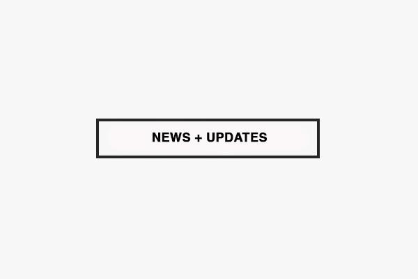 NEWS + UPDATES