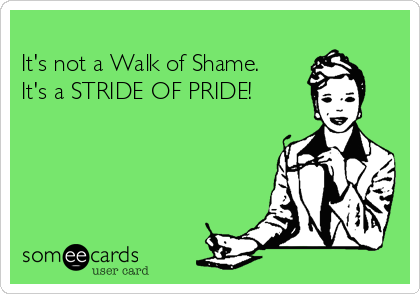 -its-not-a-walk-of-shame-its-a-stride-of-pride-bfa79.png