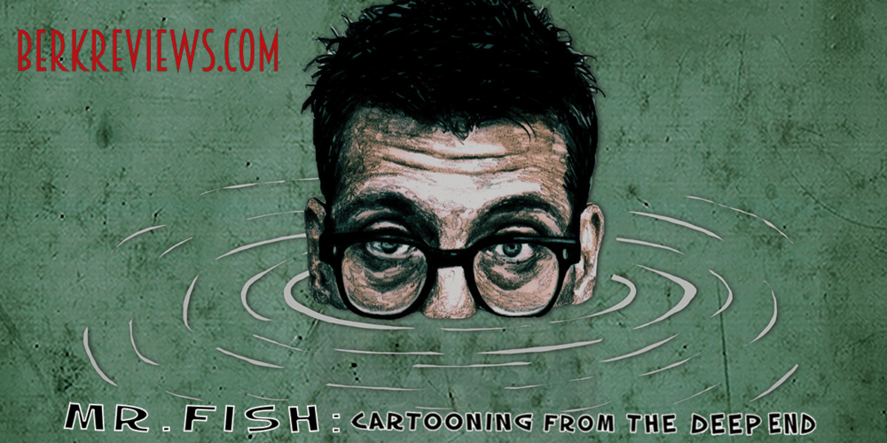 Florida Film Festival: Mr. Fish: Cartooning From The Deep End (2017) reviewed by Jonathan Berk