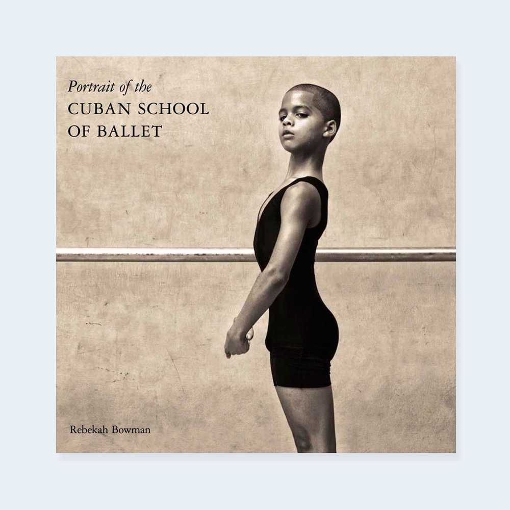 REBEKAH BOWMAN  |   Portrait of the Cuban School of Ballet  |  Order >
