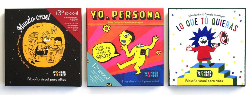 Los tres títulos hasta la fecha de la serie de Filosofía visual para niños (y no tan niños) de Wonder Ponder: Mundo cruel, Yo, persona y Lo que tú quieras, invitaciones a pensar sobre la crueldad, sobre la identidad y sobre la libertad, respectivamente.