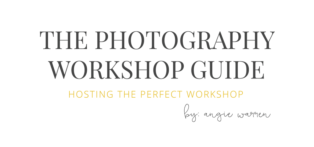 THE PHOTOGRAPHY WORKSHOP GUIDE // angie warren