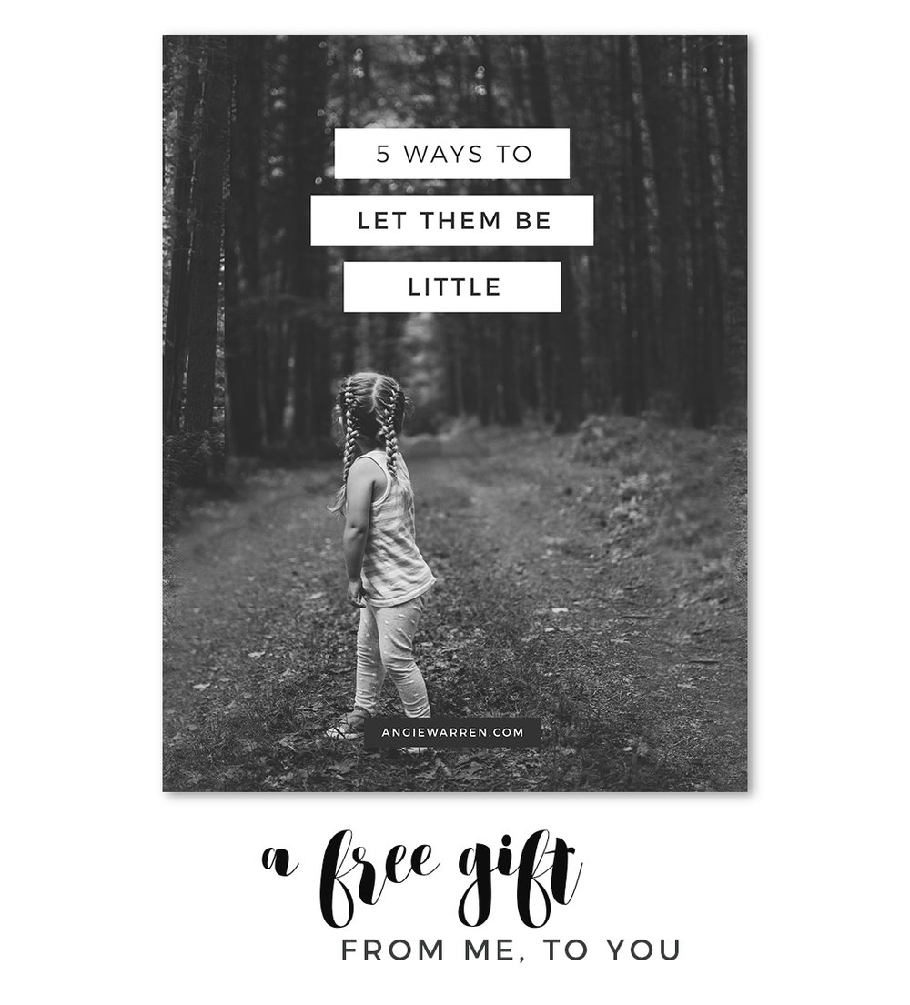 Angie Warren // FREE 5 Ways to Let Them be Little