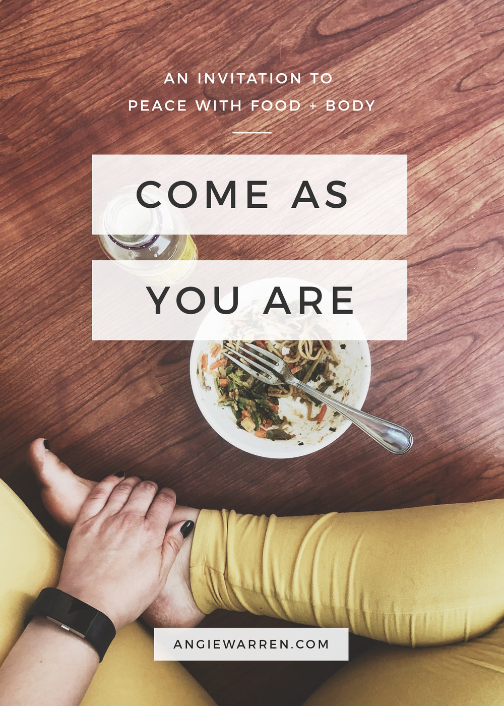 Come As You Are - An Invitation to Peace with Food + Body - Intuitive Eating - www.angiewarren.com