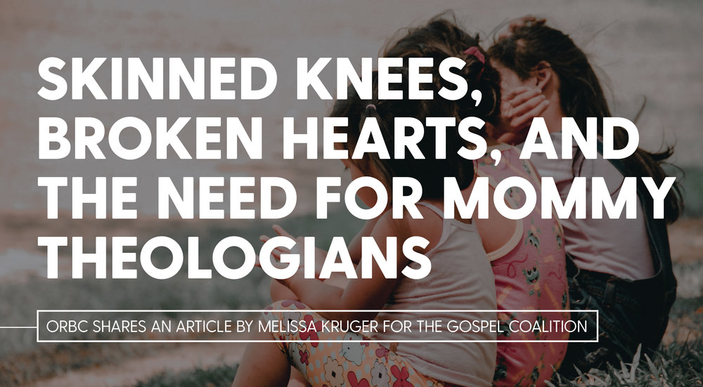 Skinned Knees, Broken Hearts, and the Need for Mommy Theologians.jpg
