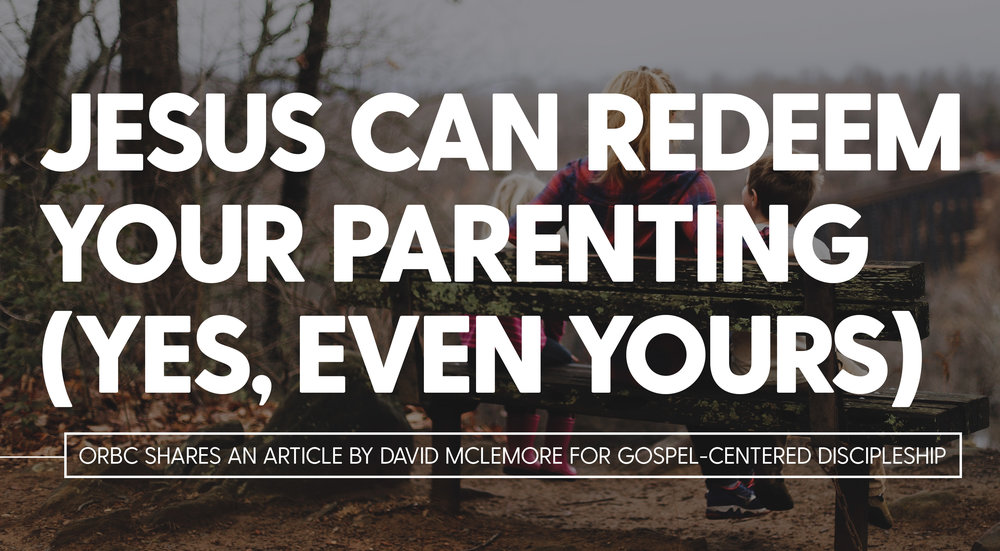 Jesus Can Redeem Your Parenting (Yes, Even Yours).jpg