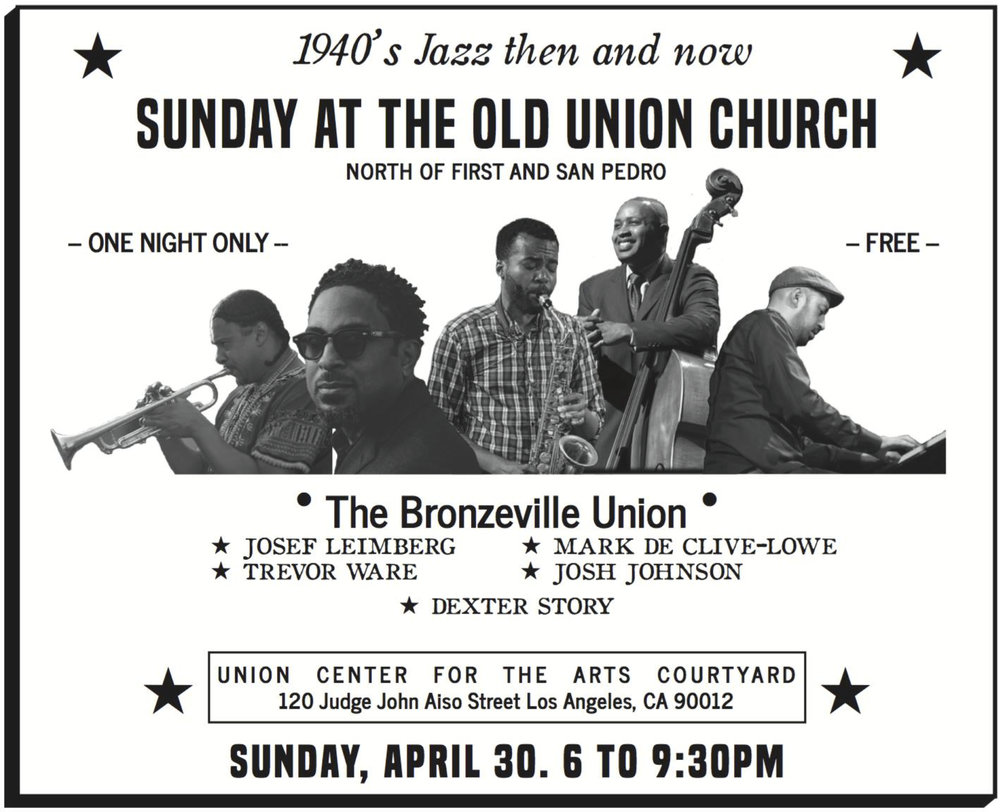 "SUNDAY AT THE OLD UNION CHURCH The spirit of Bronzeville comes to life with live jazz by The Bronzeville Union (Dexter Story, Josef Leimberg, Josh Johnson, Mark de Clive-Lowe, Trevor Ware), excerpts of the play ""Bronzeville"" by Robey Theatre Company featuring CeCelia Antoinette* and Clarence ""Chazz"" Ross Music composition & arrangement: Dexter Story; Producer: Rani de Leon"