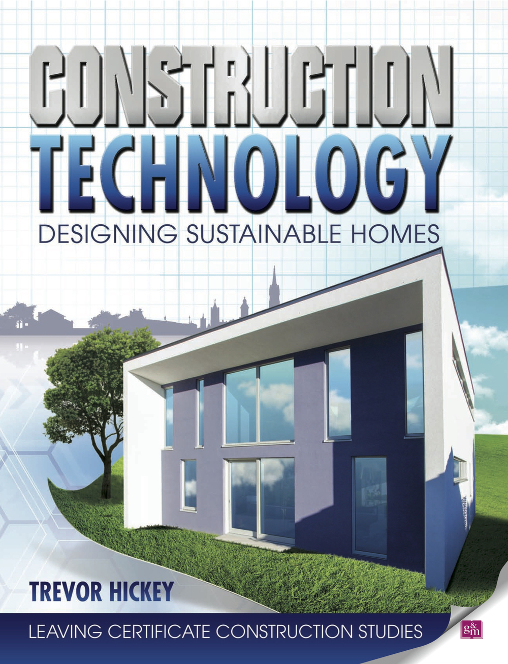 Hickey, T. ( 2014 ) Construction Technology: Designing Sustainable Homes, Dublin: Gill & Macmillan.