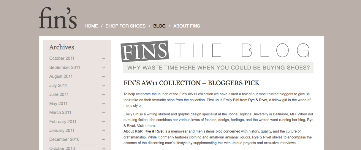 The nice folks over at Fin's asked me to talk a little bit about my favorite shoe from their new AW11 collection– why I love it, what I'd pair with it, etc. Head on over to check out the results here.