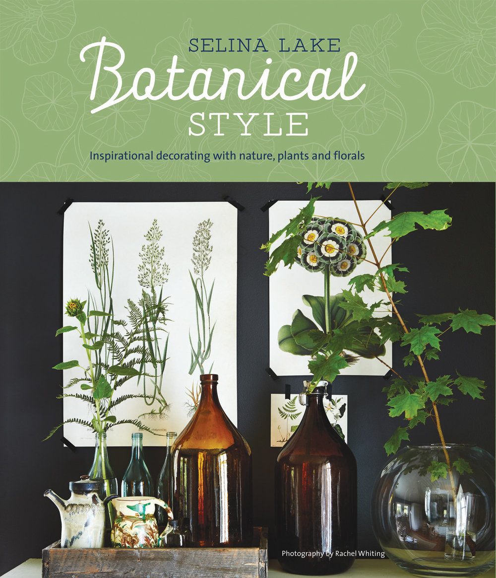 Selina Lake 'Botanical Style' book. Photographs by Rachel Whiting, published by Ryland Peters & Small.