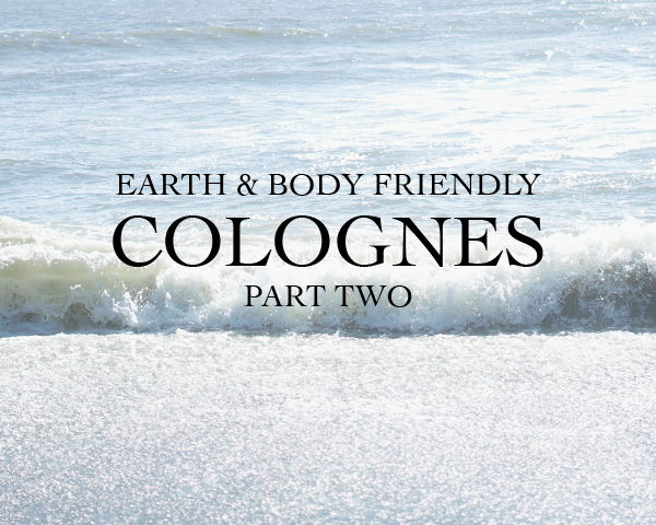 Earth & Body Friendly Colognes | Part Two | Keeper & Co. Blog