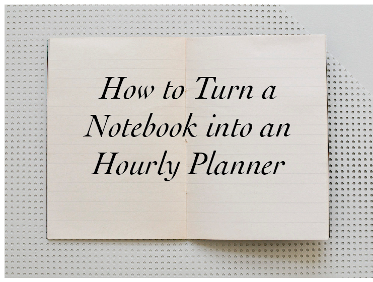 How to Turn a Notebook into an Hourly Planner | Keeper & Co. Blog