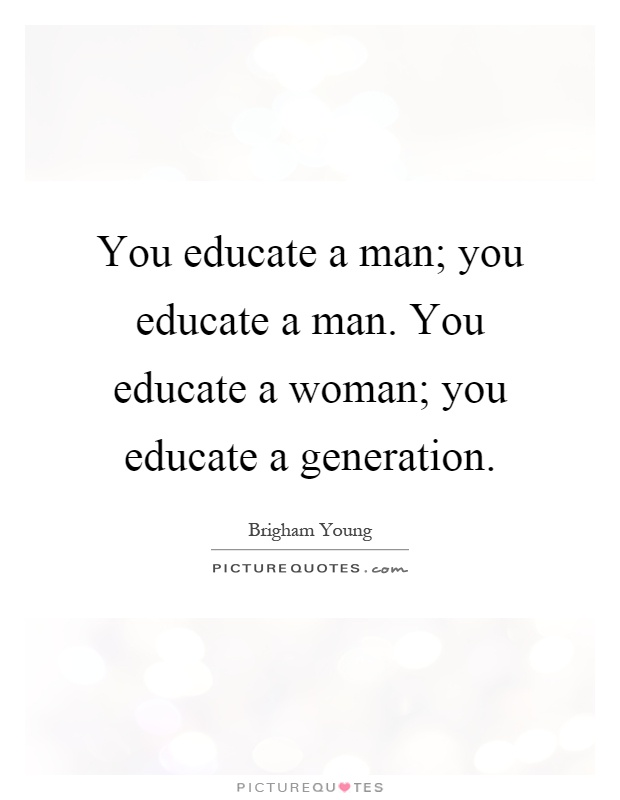 you-educate-a-man-you-educate-a-man-you-educate-a-woman-you-educate-a-generation-quote-1.jpg