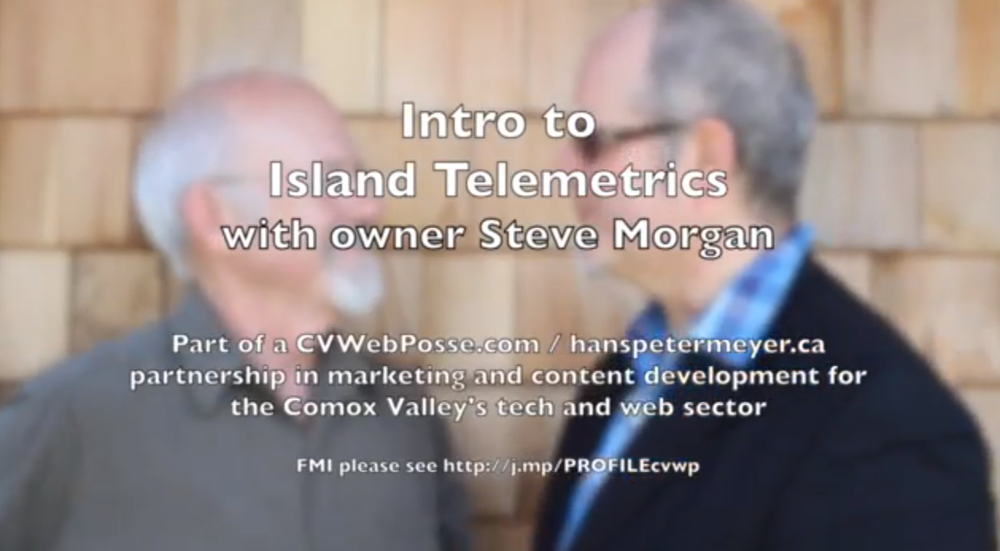 I'm working with tech innovator Steve Morgan to tell the story of Island Telemetrics, an exciting technology Steve is building onVancouver Island.