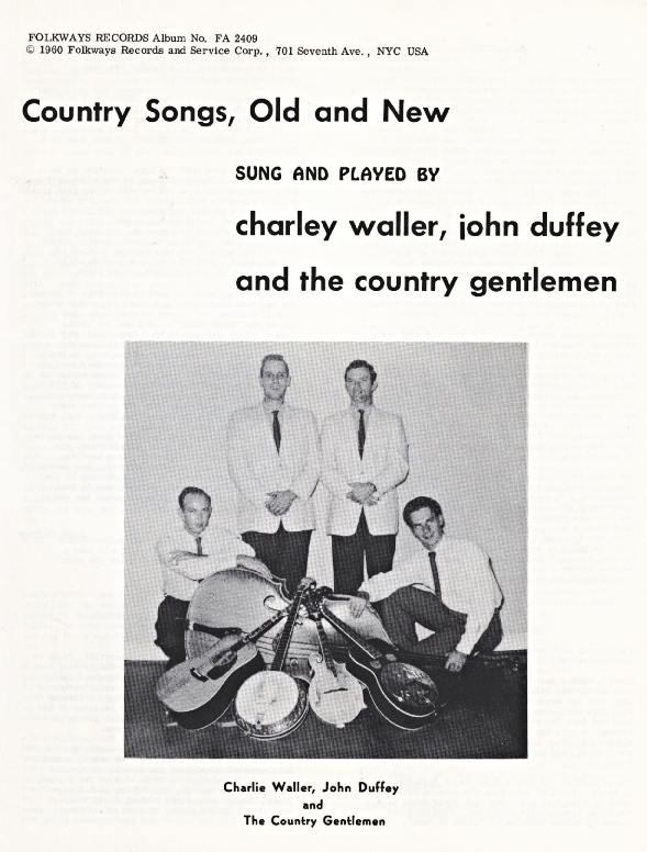 "From the Archives:  Folkways Records Album No. - FA 2409 Introduction by: Mike Seeger.  Biographies of: Country Gentlemen, Charlie Waller, John Duffey, Eddie Adcock, and Jim Cox. Lyrics to music from: ""Country Songs, Old and New"" Anonymous Donation."