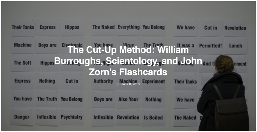 http://www.evolveandascend.com/2016/06/08/cut-method-william-burroughs-scientology-john-zorns-flashcards/