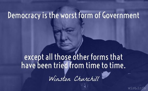 """"""" Demokrasi en kötü yönetim biçimidir....şu ana kadar denenmiş yönetim biçimleri hariç"""" ."""