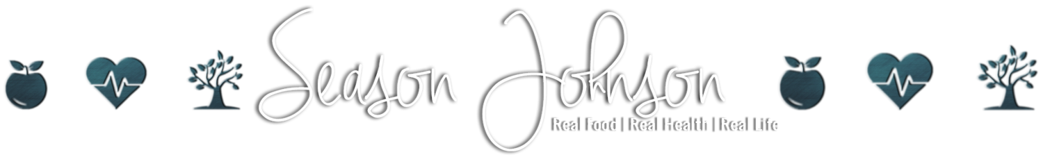 Season Johnson | Real Food - Real Health - Real Life
