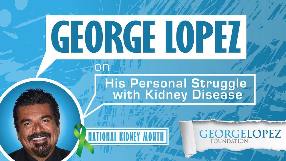 George Lopez National Kidney Month