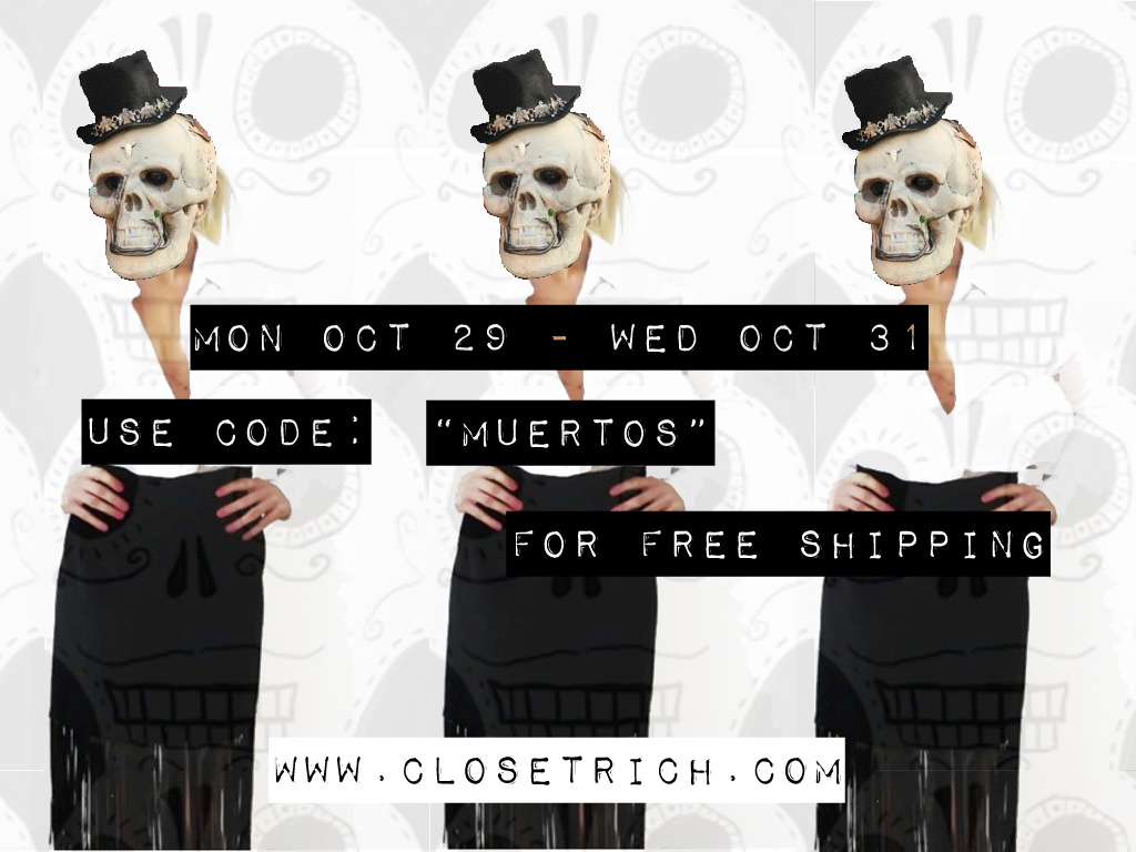 "Happy Dia de los Muertos!  Now through Wed. Oct 31 get Free Shipping on purchases $50 or more with promo code ""muertos"" www.ClosetRich.com"