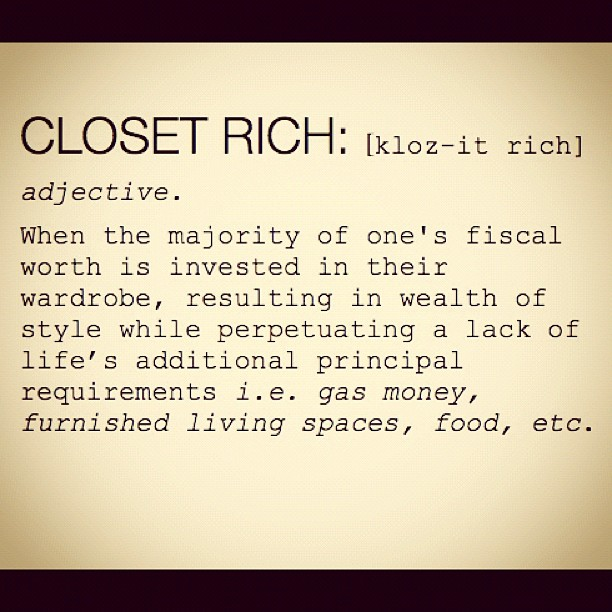 Obsessed with seeing this image from Closet Rich's Instagram pop up all over twitter, tumblr + fb. Closet Rich ladies and gents unite!. And yes, for those asking, we wrote this, so please let the fine peeps over at urban dictionary know, thanks.