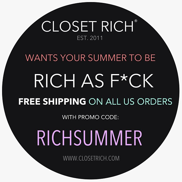 """look at you, now look at us, let's keep that closet rich as f*ck"" FREE SHIPPING ON ALL US ORDERS FOR A LIMITED TIME. with promo code RICHSUMMER at check out www.closetrich.com"