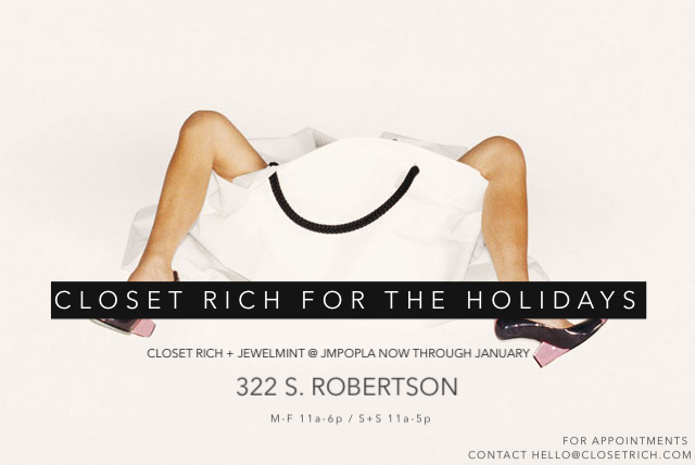 Thrilled to announce that   Closet Rich  will be holding court at  JewelMint 's JMPOPLA now through January !   Come shop our premiere collection of pre-loved pieces directly from the most stylish of wardrobes. We're talking:  Marant, Wang, McQueen, J Brand, Raquel Allegra, DVF , and SO much more. Pop in or set an appointment w/ our team by emailing hello@closetrich.com.    photo cred: Juergen Teller
